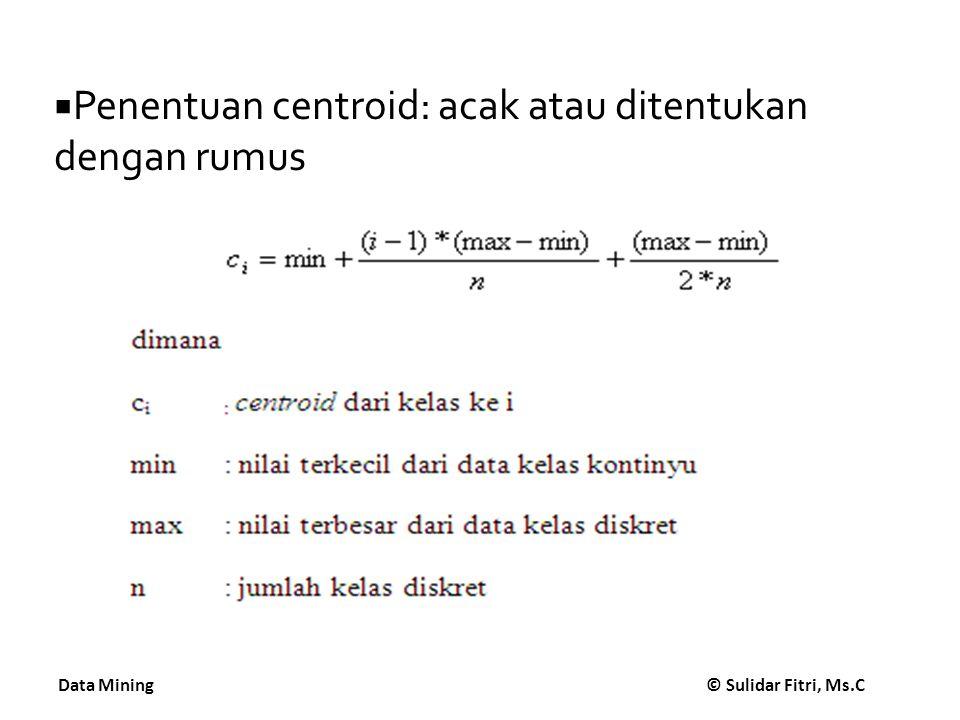Penentuan centroid: acak atau ditentukan dengan rumus