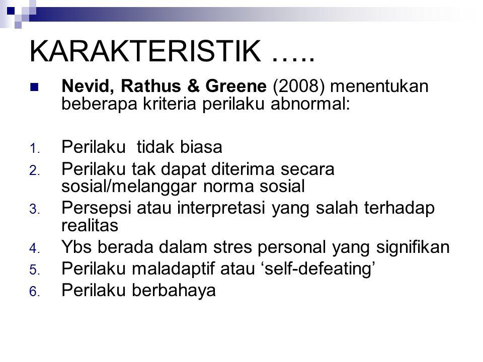 KARAKTERISTIK ….. Nevid, Rathus & Greene (2008) menentukan beberapa kriteria perilaku abnormal: Perilaku tidak biasa.