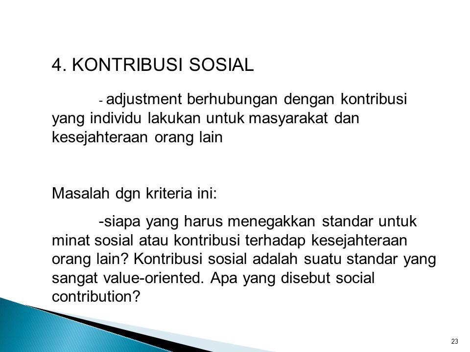 4. KONTRIBUSI SOSIAL - adjustment berhubungan dengan kontribusi yang individu lakukan untuk masyarakat dan kesejahteraan orang lain.