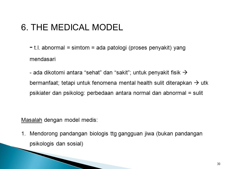 6. THE MEDICAL MODEL - t.l. abnormal = simtom = ada patologi (proses penyakit) yang mendasari.