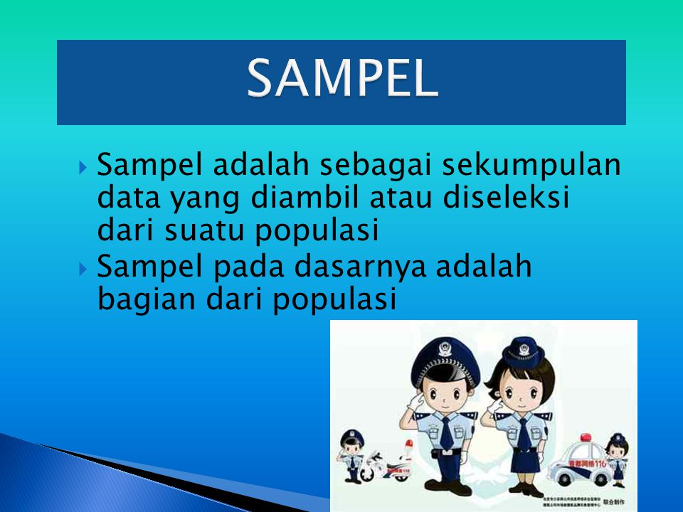 SAMPEL Sampel adalah sebagai sekumpulan data yang diambil atau diseleksi dari suatu populasi.