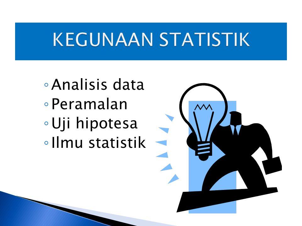 KEGUNAAN STATISTIK Analisis data Peramalan Uji hipotesa Ilmu statistik
