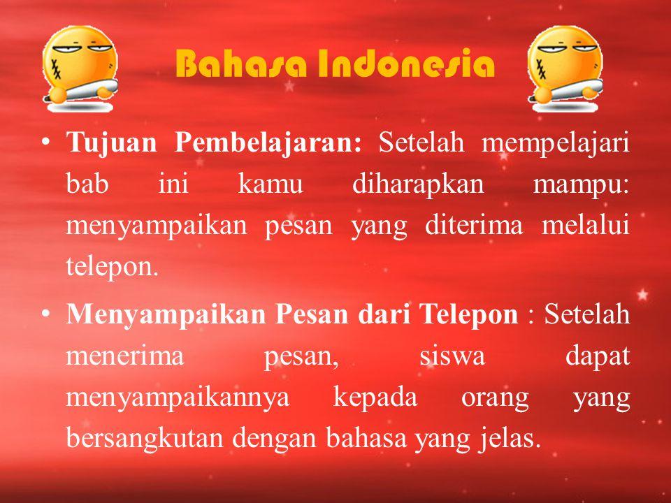Bahasa Indonesia Tujuan Pembelajaran: Setelah mempelajari bab ini kamu diharapkan mampu: menyampaikan pesan yang diterima melalui telepon.