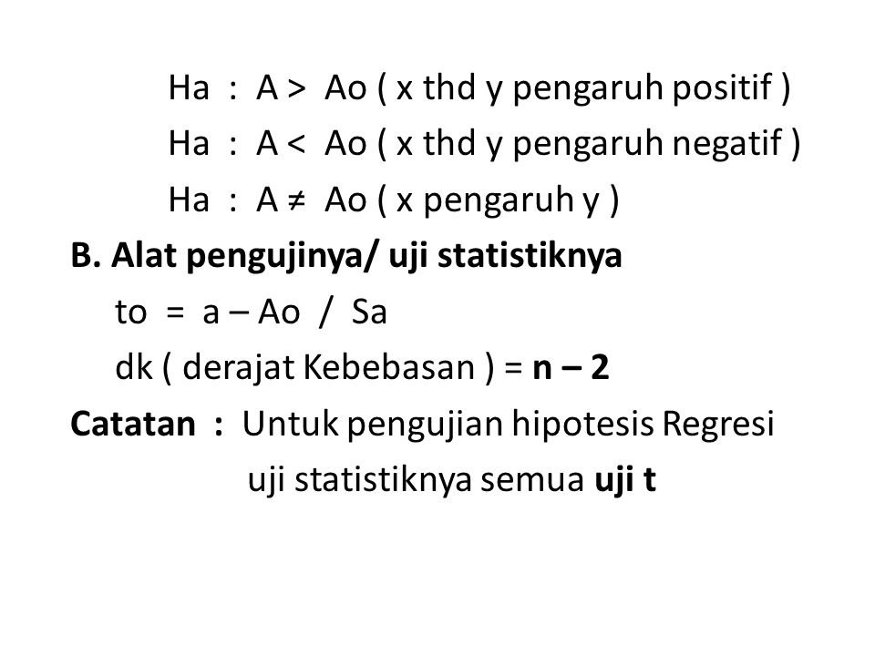 Ha : A > Ao ( x thd y pengaruh positif ) Ha : A < Ao ( x thd y pengaruh negatif ) Ha : A ≠ Ao ( x pengaruh y ) B.