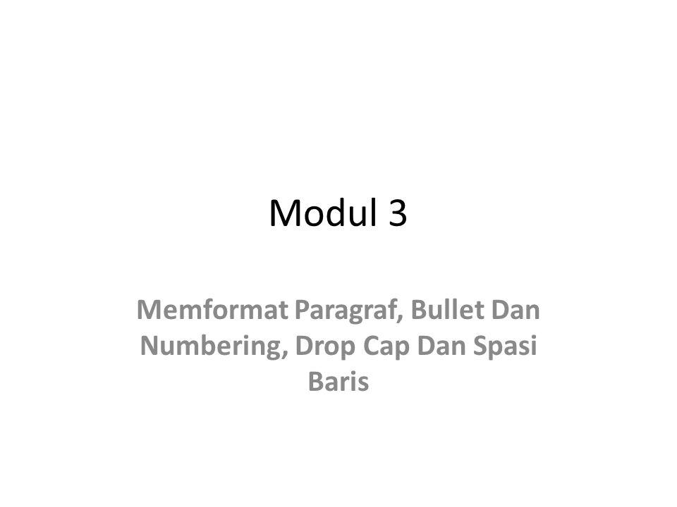 Memformat Paragraf, Bullet Dan Numbering, Drop Cap Dan Spasi Baris