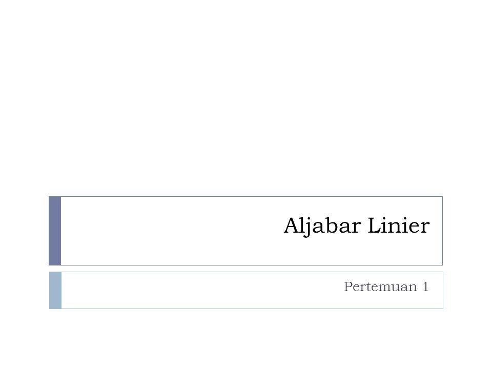 Aljabar Linier Pertemuan 1