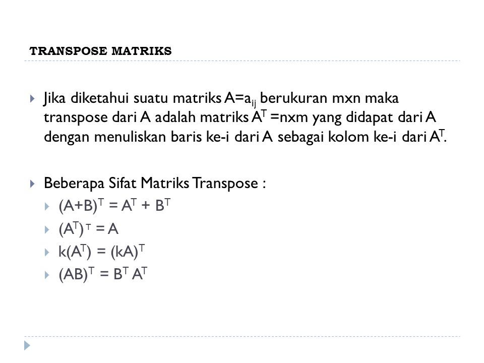 Beberapa Sifat Matriks Transpose : (A+B)T = AT + BT (AT) T = A