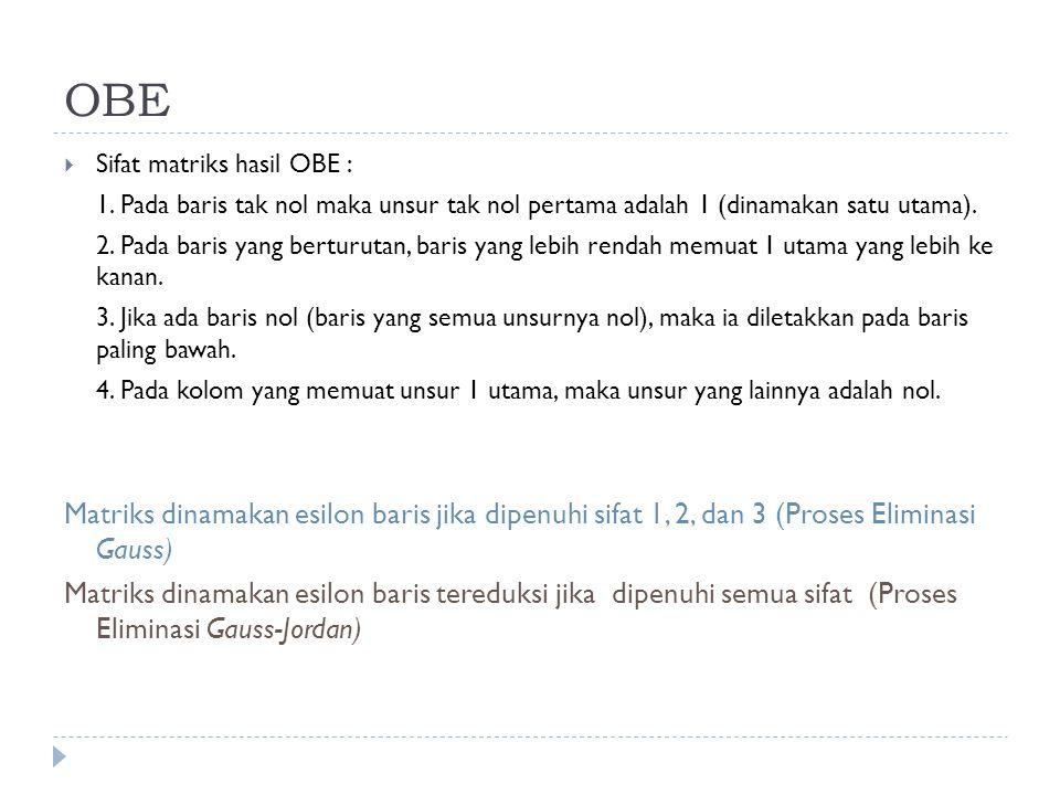 OBE Sifat matriks hasil OBE : 1. Pada baris tak nol maka unsur tak nol pertama adalah 1 (dinamakan satu utama).