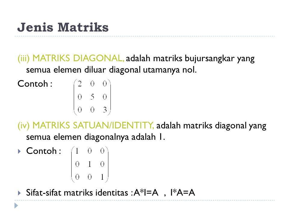 Jenis Matriks (iii) MATRIKS DIAGONAL, adalah matriks bujursangkar yang semua elemen diluar diagonal utamanya nol.