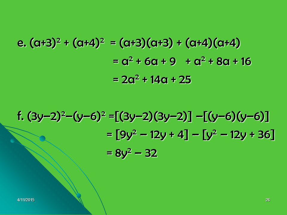 e. (a+3)2 + (a+4)2 = (a+3)(a+3) + (a+4)(a+4)