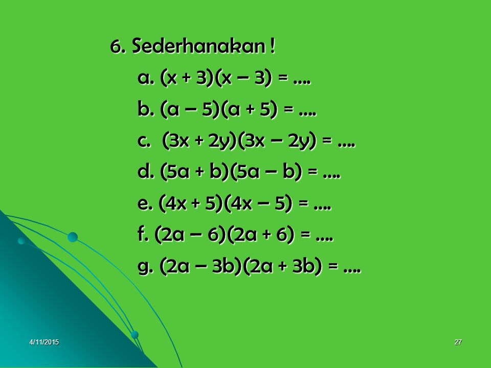 6. Sederhanakan ! a. (x + 3)(x – 3) = …. b. (a – 5)(a + 5) = ….
