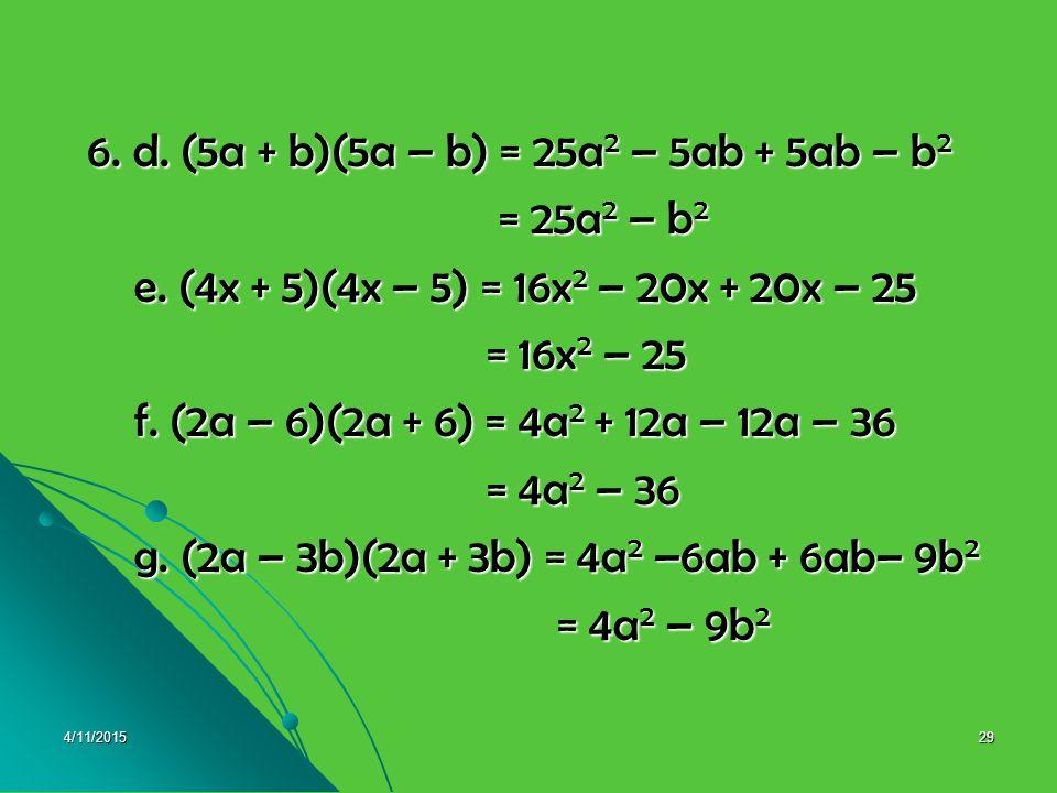 6. d. (5a + b)(5a – b) = 25a2 – 5ab + 5ab – b2 = 25a2 – b2