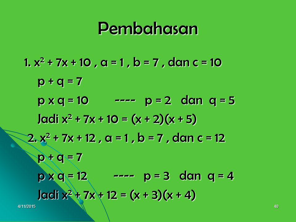 Pembahasan 1. x2 + 7x + 10 , a = 1 , b = 7 , dan c = 10 p + q = 7