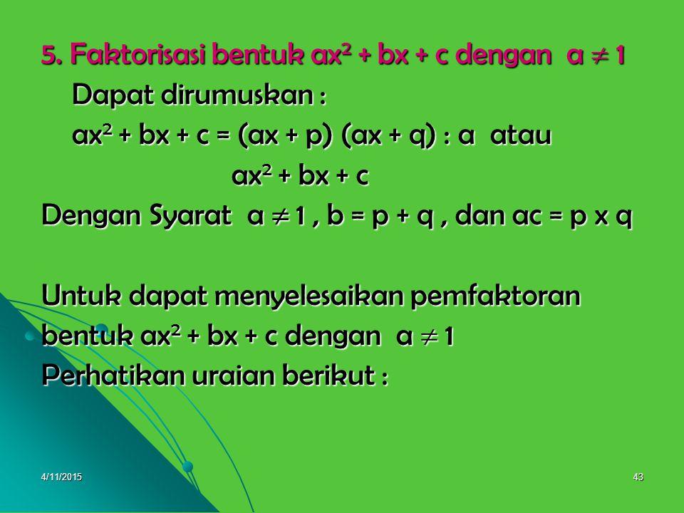 5. Faktorisasi bentuk ax2 + bx + c dengan a  1 Dapat dirumuskan :