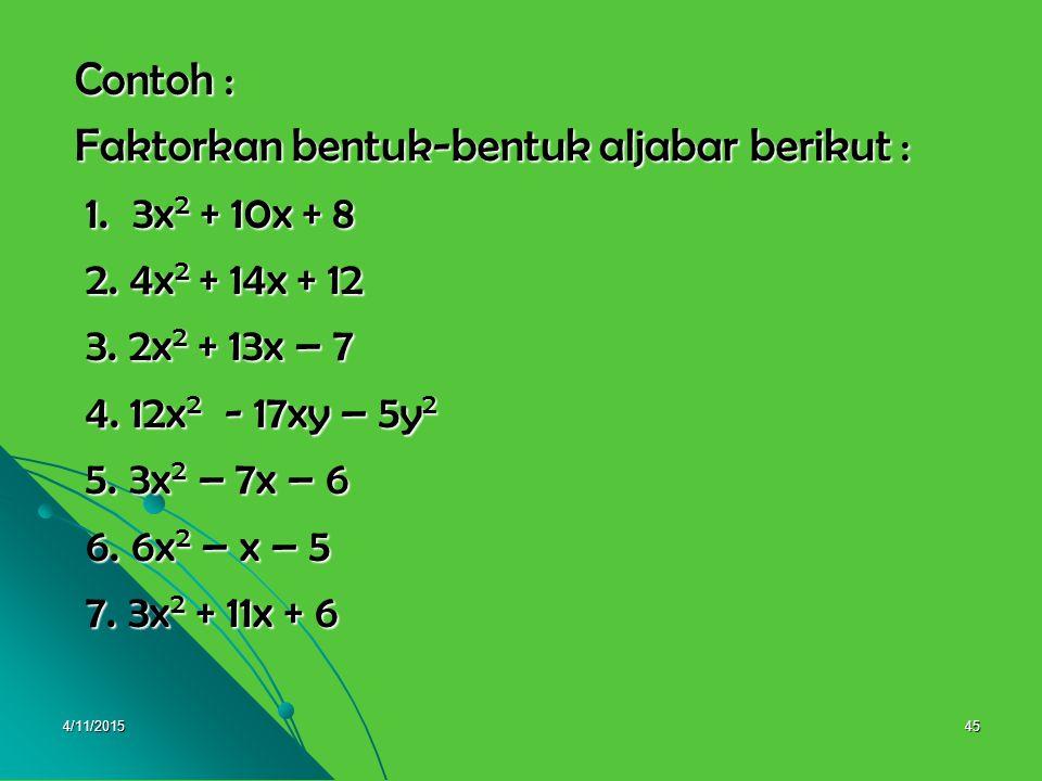 Faktorkan bentuk-bentuk aljabar berikut : 1. 3x2 + 10x + 8