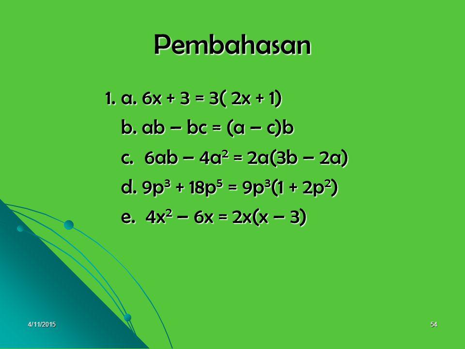 Pembahasan 1. a. 6x + 3 = 3( 2x + 1) b. ab – bc = (a – c)b