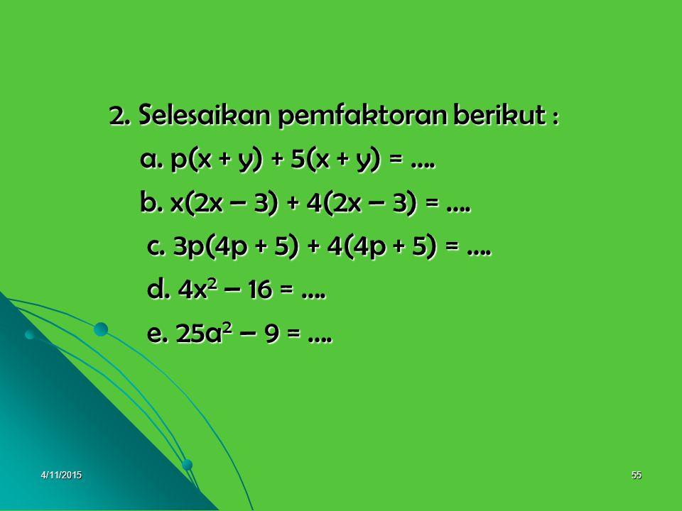 2. Selesaikan pemfaktoran berikut : a. p(x + y) + 5(x + y) = ….