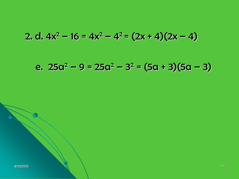 2. d. 4x2 – 16 = 4x2 – 42 = (2x + 4)(2x – 4) e. 25a2 – 9 = 25a2 – 32 = (5a + 3)(5a – 3) 4/10/2017