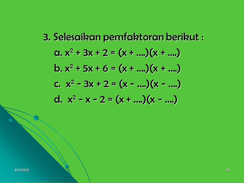 3. Selesaikan pemfaktoran berikut : a. x2 + 3x + 2 = (x + ….)(x + ….)