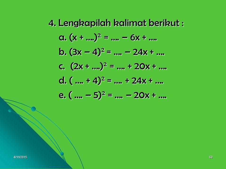 4. Lengkapilah kalimat berikut : a. (x + ….)2 = …. – 6x + ….