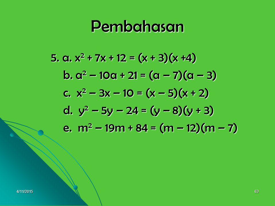 Pembahasan 5. a. x2 + 7x + 12 = (x + 3)(x +4)
