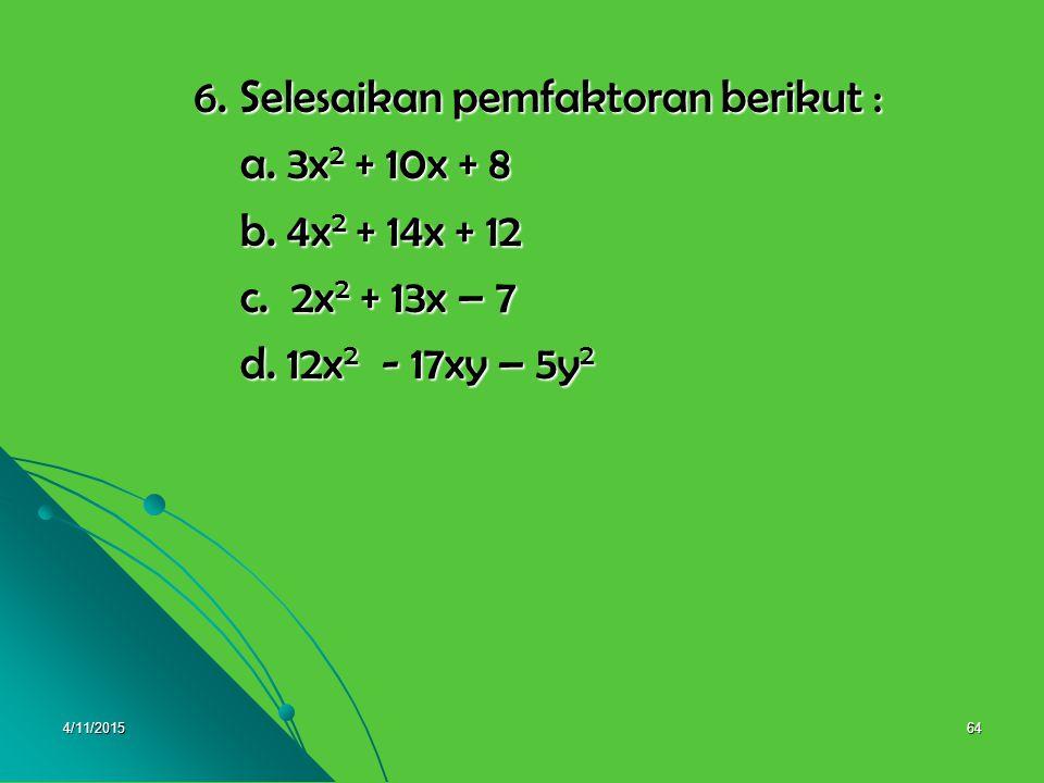 6. Selesaikan pemfaktoran berikut : a. 3x2 + 10x + 8 b. 4x2 + 14x + 12