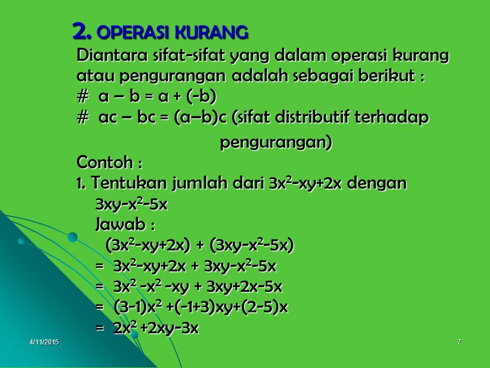 2. OPERASI KURANG Diantara sifat-sifat yang dalam operasi kurang atau pengurangan adalah sebagai berikut : # a – b = a + (-b) # ac – bc = (a–b)c (sifat distributif terhadap