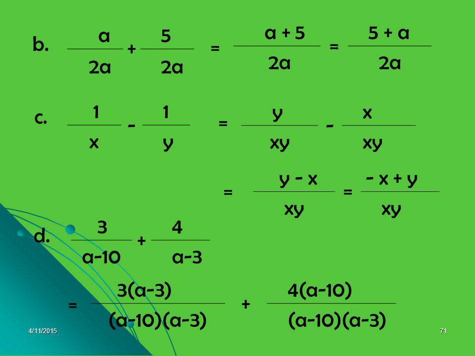 a + 5 2a a + 5 = 5 + a 2a b. = 1 - x y y - x xy c. = y - x = - x + y