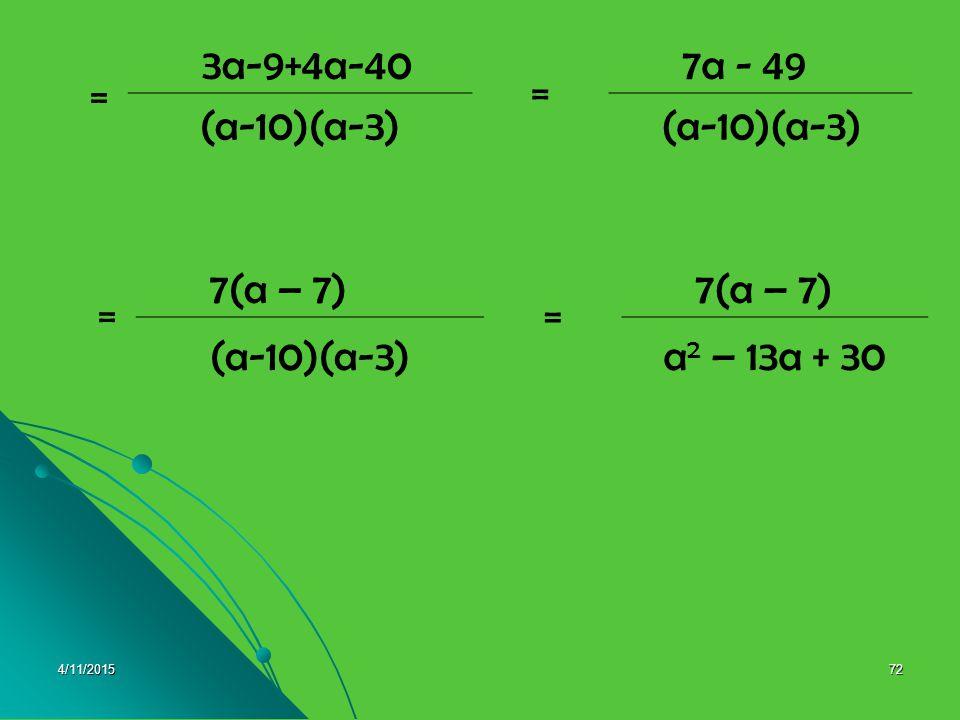 3a-9+4a-40 = 7a - 49 (a-10)(a-3) = 7(a – 7) = (a-10)(a-3)