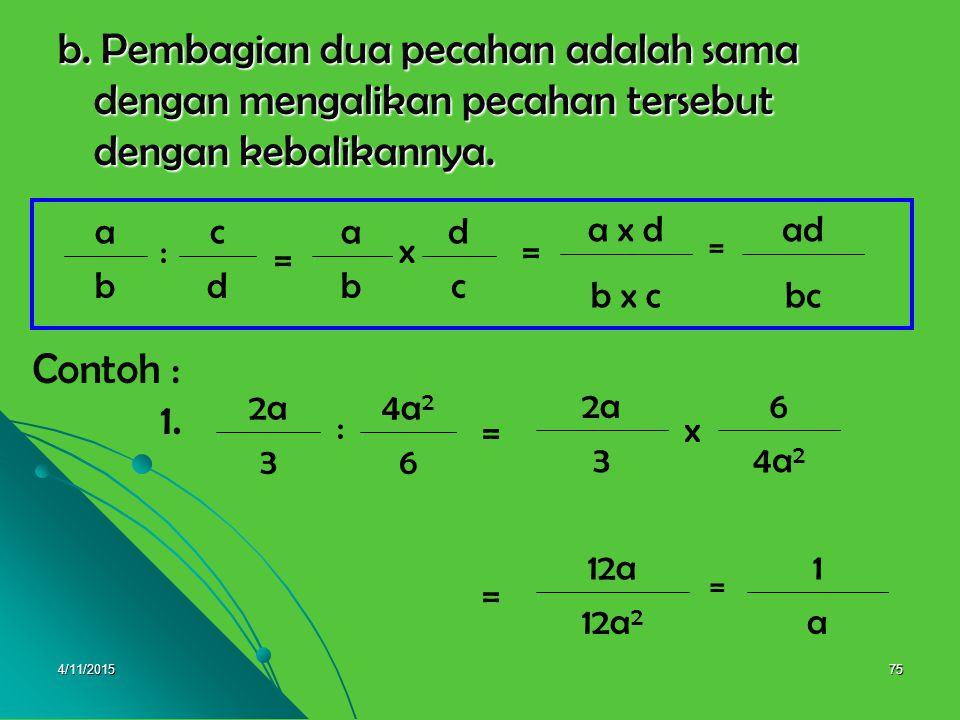 b. Pembagian dua pecahan adalah sama dengan mengalikan pecahan tersebut dengan kebalikannya.