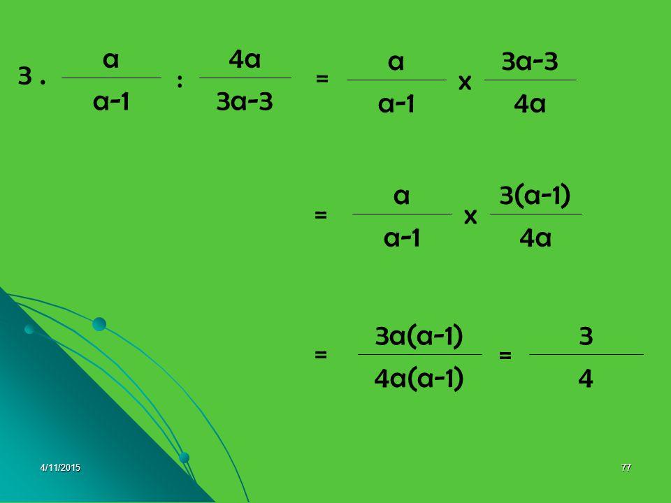 3 . 3a-3 a-1 4a : a x 3(a-1) 4 4a(a-1) 3 = 3a(a-1) 4/10/2017