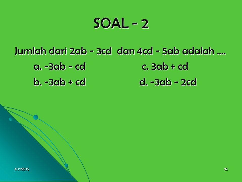 SOAL - 2 Jumlah dari 2ab - 3cd dan 4cd - 5ab adalah ....