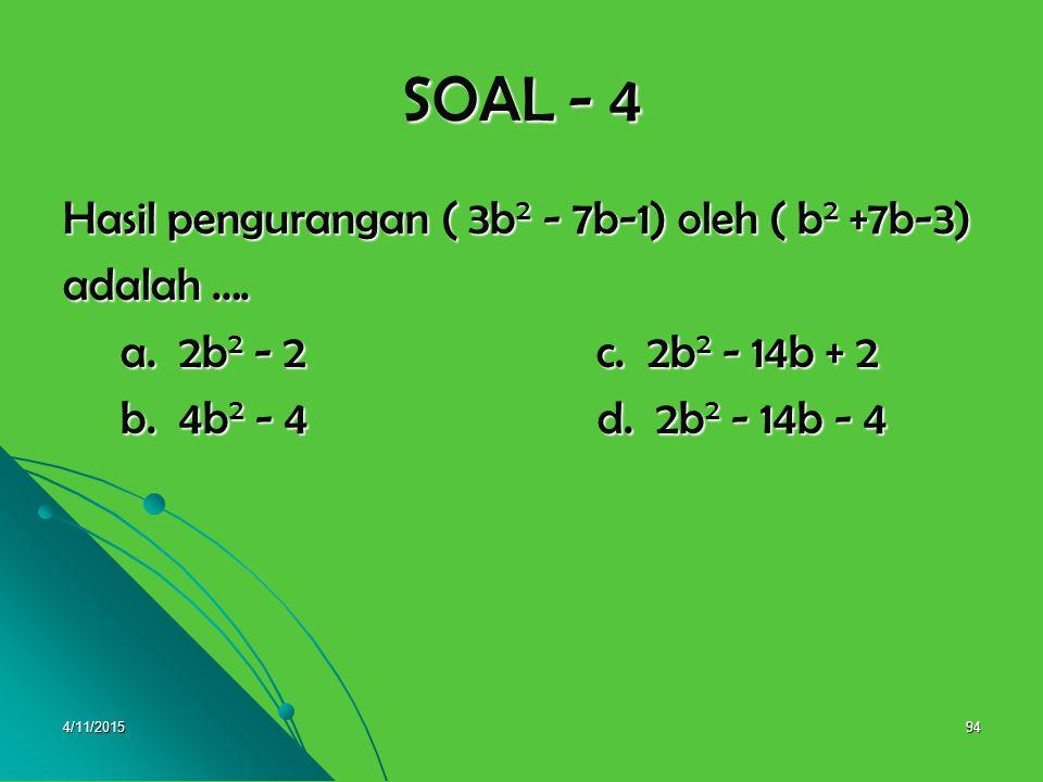 SOAL - 4 Hasil pengurangan ( 3b2 - 7b-1) oleh ( b2 +7b-3) adalah ….