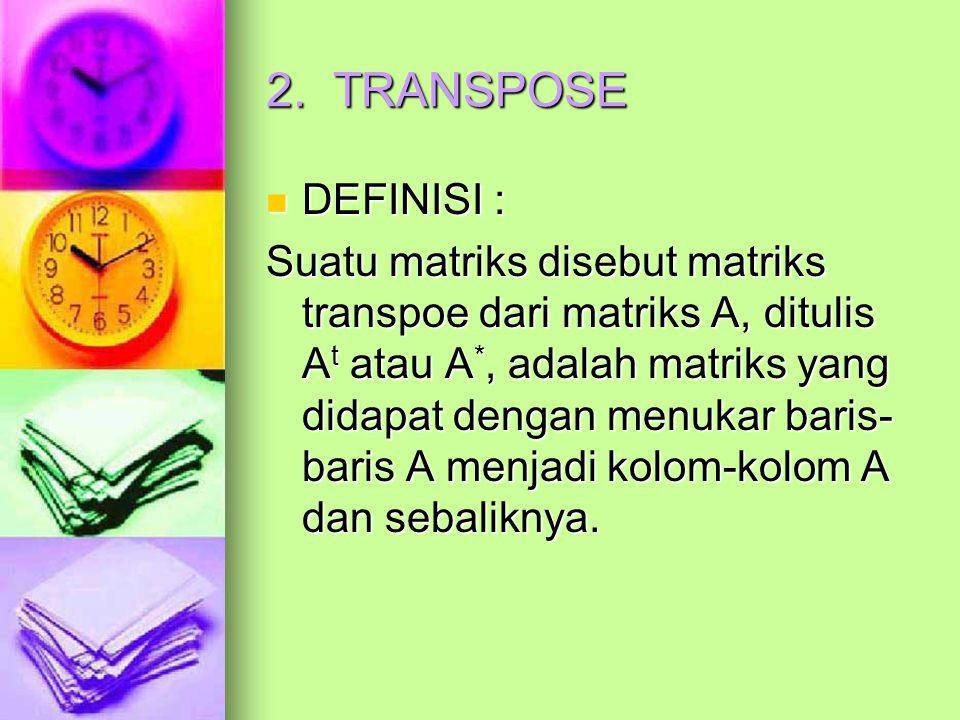 2. TRANSPOSE DEFINISI :