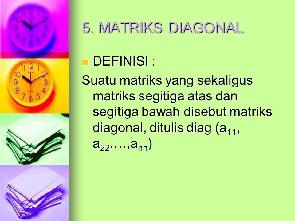 5. MATRIKS DIAGONAL DEFINISI :
