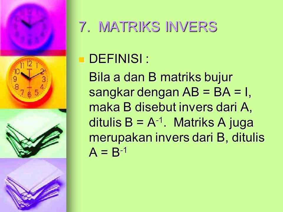 7. MATRIKS INVERS DEFINISI :