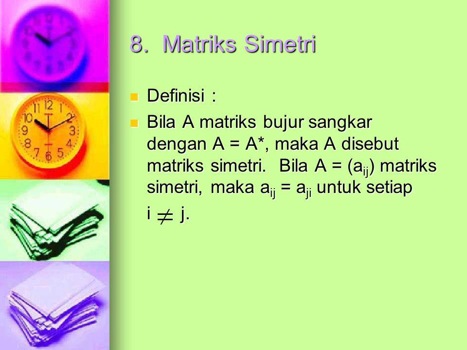 8. Matriks Simetri Definisi :