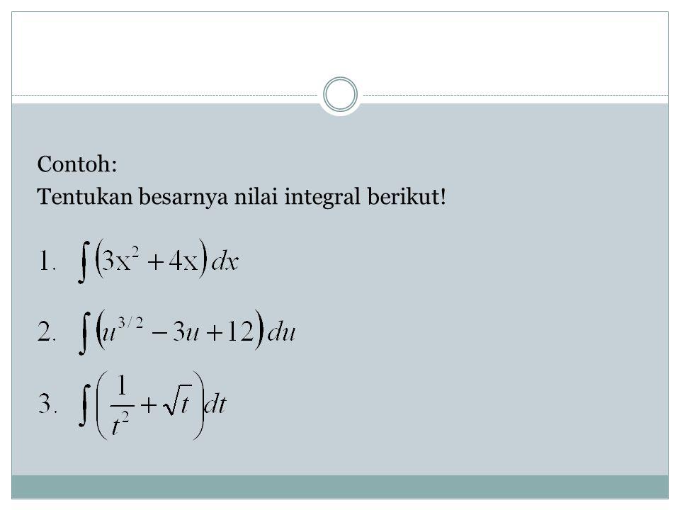 Contoh: Tentukan besarnya nilai integral berikut!