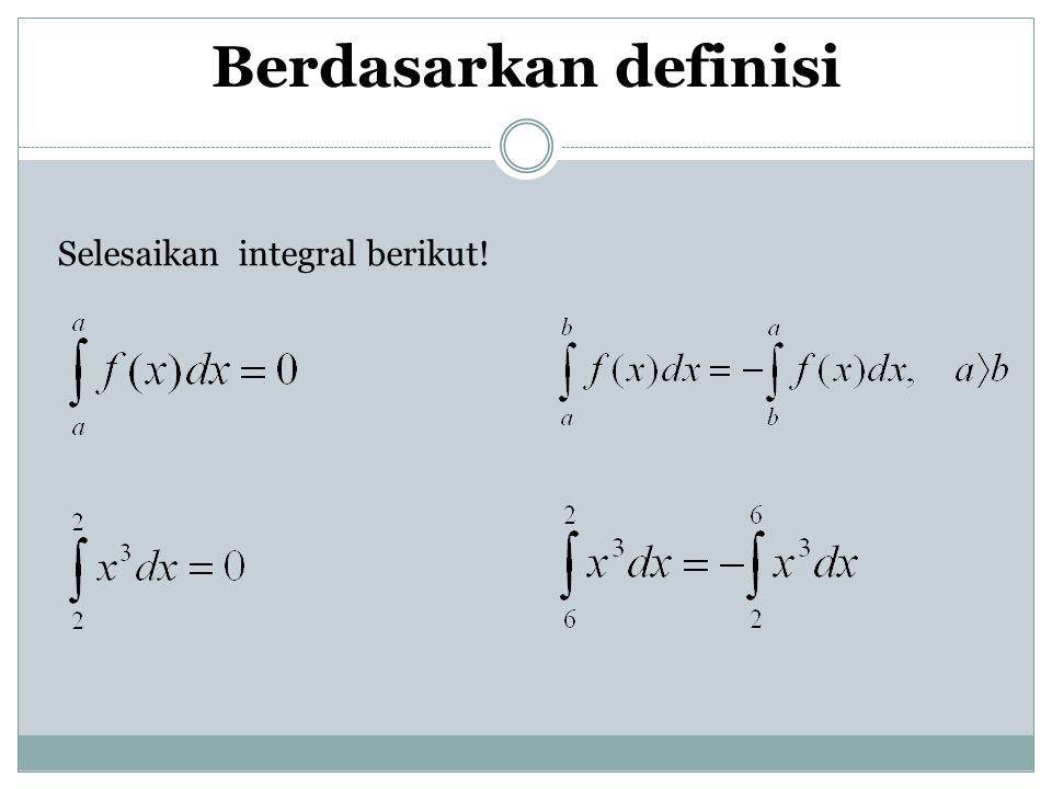 Berdasarkan definisi Selesaikan integral berikut!
