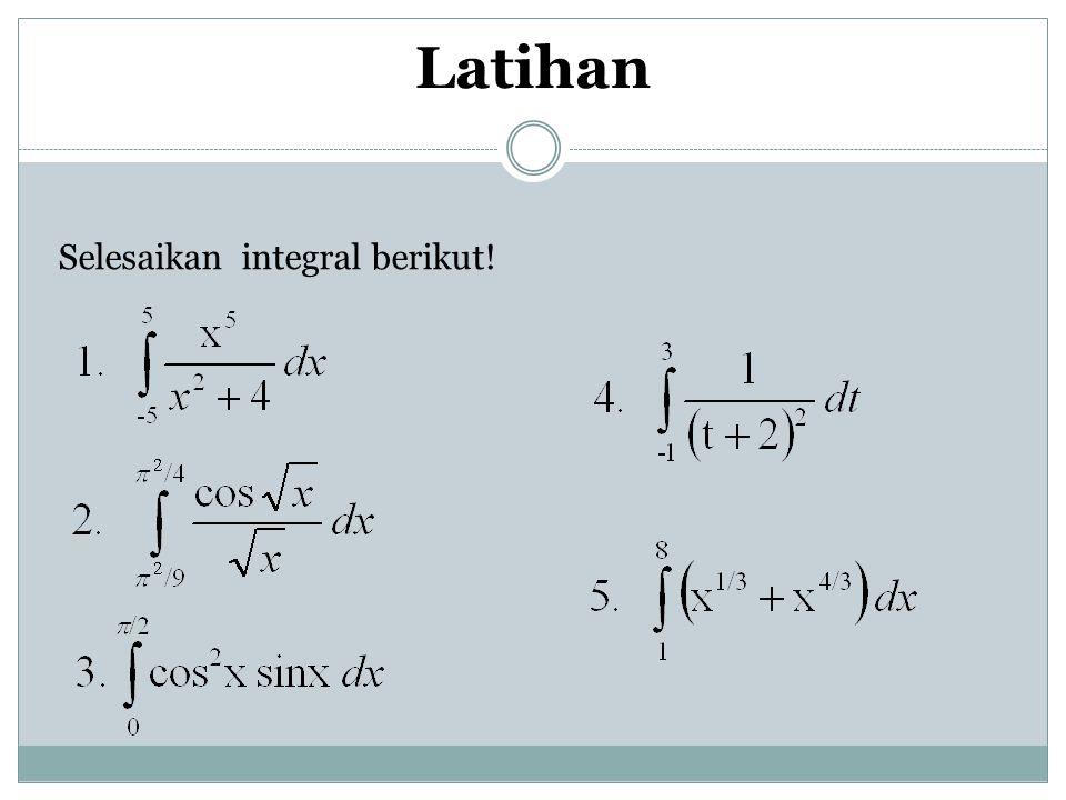 Latihan Selesaikan integral berikut!