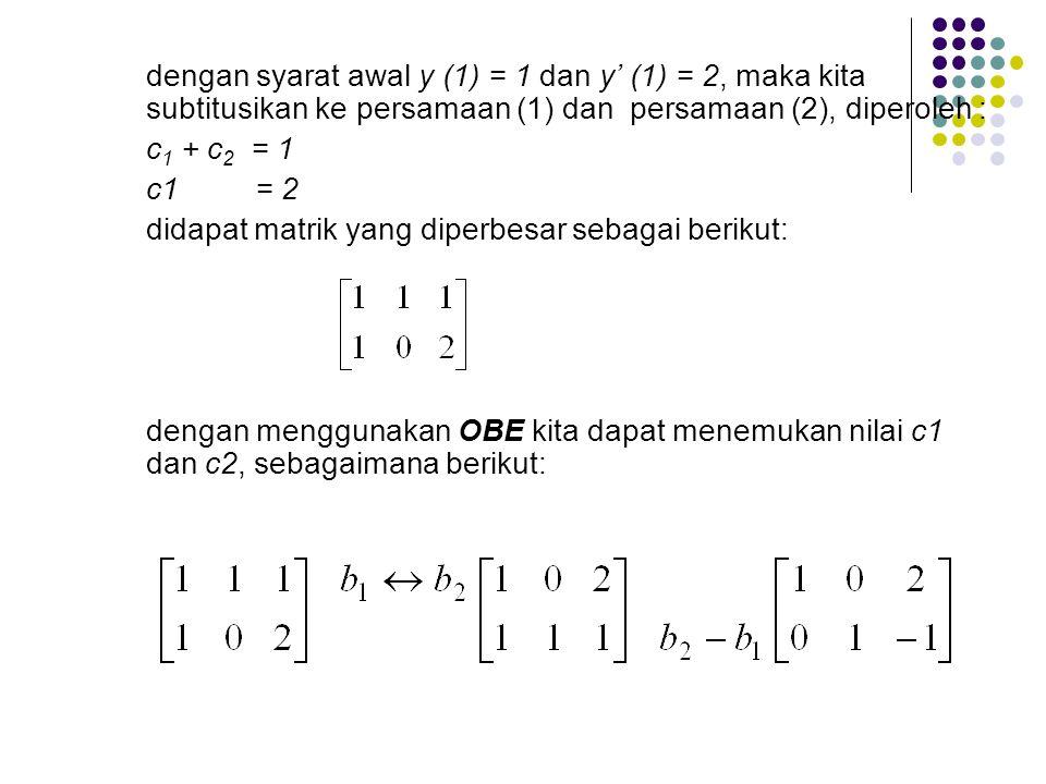 dengan syarat awal y (1) = 1 dan y' (1) = 2, maka kita subtitusikan ke persamaan (1) dan persamaan (2), diperoleh :