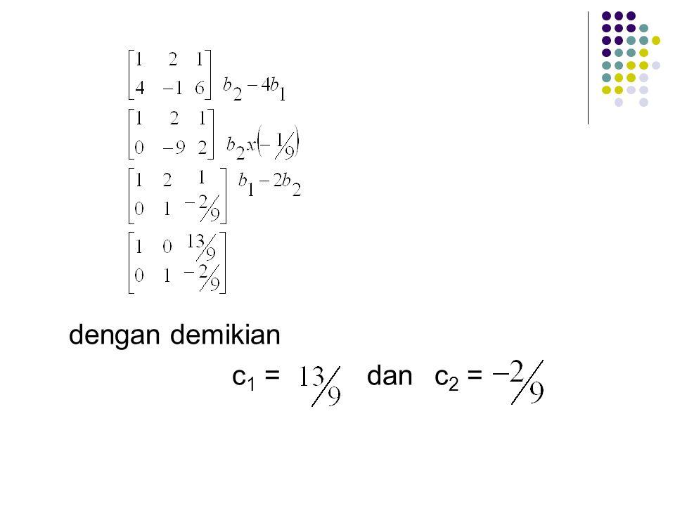 dengan demikian c1 = dan c2 =