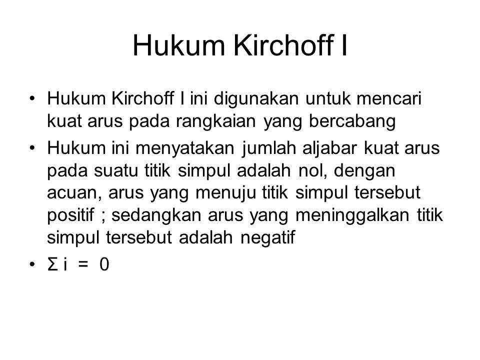 Hukum Kirchoff I Hukum Kirchoff I ini digunakan untuk mencari kuat arus pada rangkaian yang bercabang.