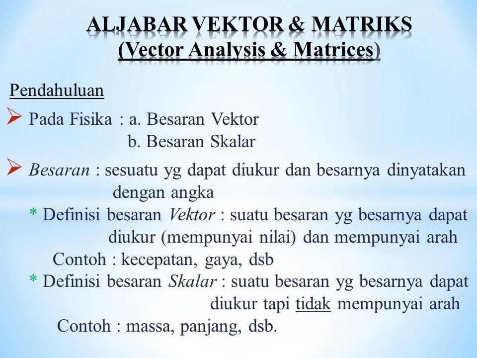 ALJABAR VEKTOR & MATRIKS (Vector Analysis & Matrices)