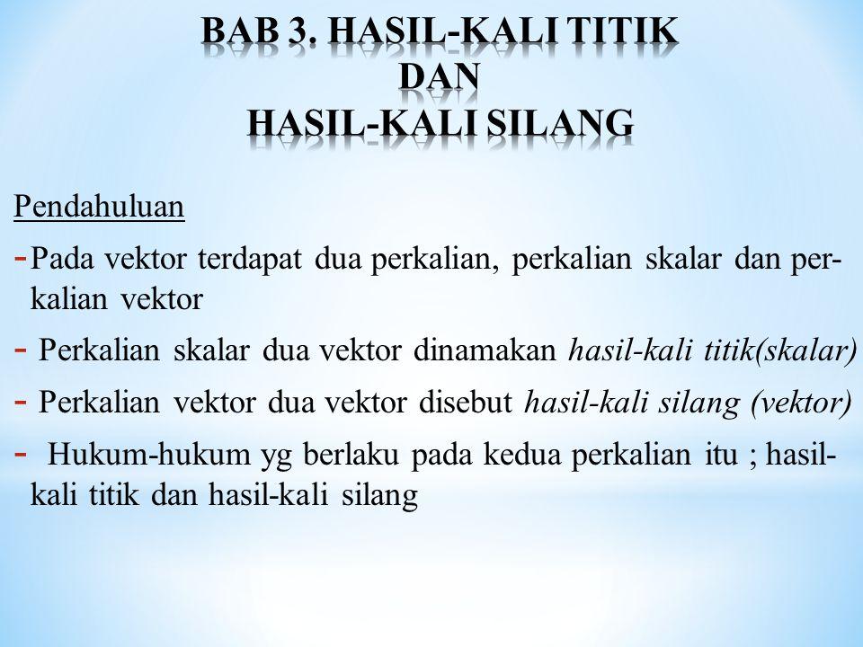 BAB 3. HASIL-KALI TITIK DAN HASIL-KALI SILANG