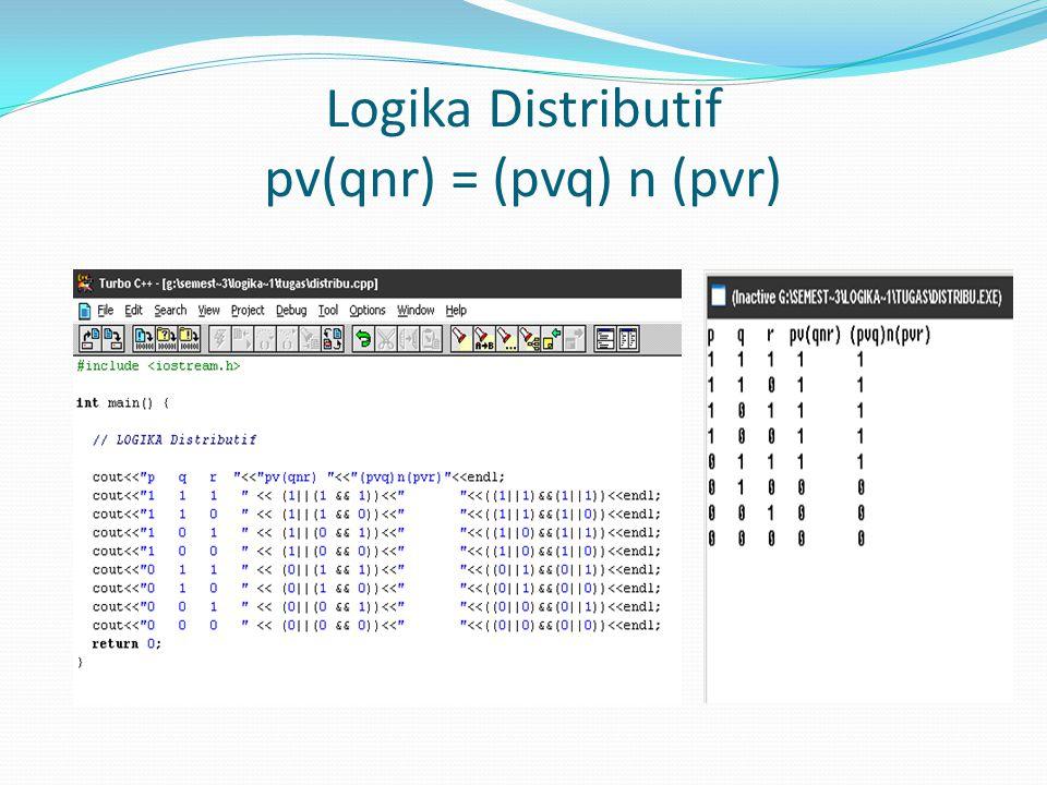 Logika Distributif pv(qnr) = (pvq) n (pvr)