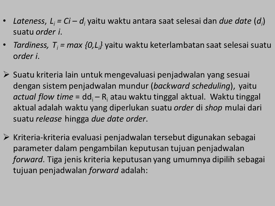 Lateness, Li = Ci – di yaitu waktu antara saat selesai dan due date (di) suatu order i.
