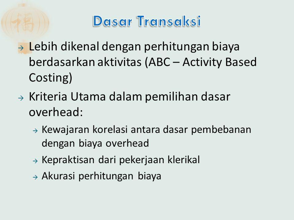 Dasar Transaksi Lebih dikenal dengan perhitungan biaya berdasarkan aktivitas (ABC – Activity Based Costing)