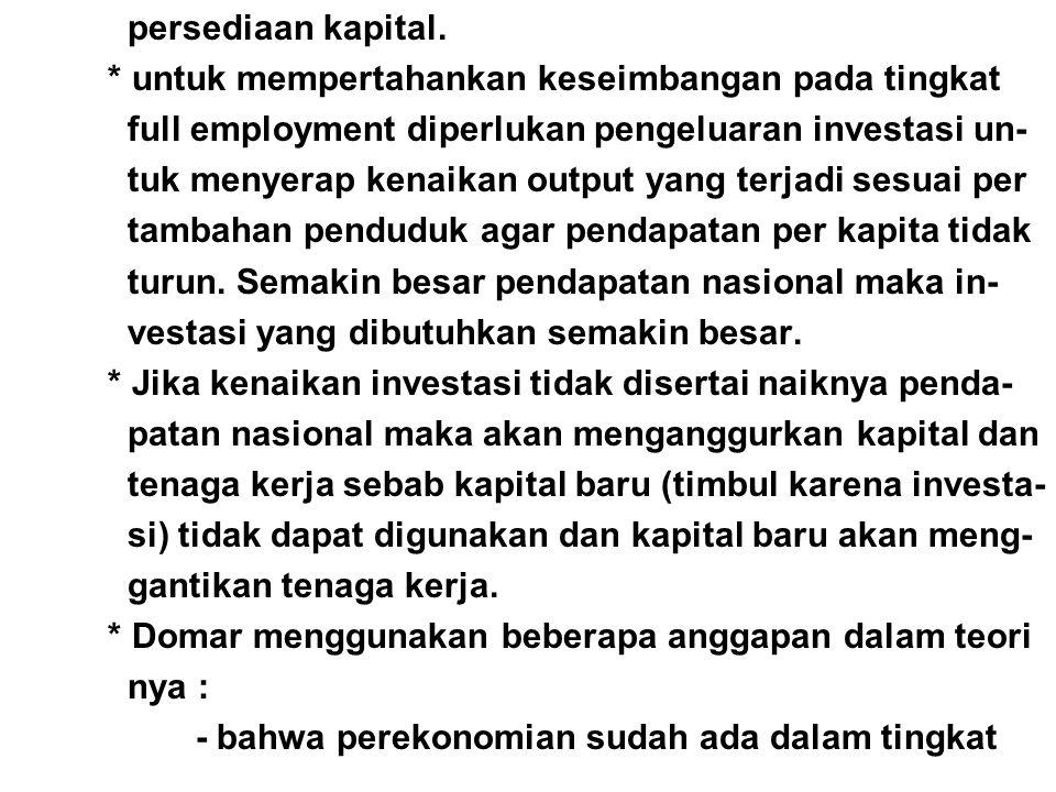 persediaan kapital. * untuk mempertahankan keseimbangan pada tingkat. full employment diperlukan pengeluaran investasi un-
