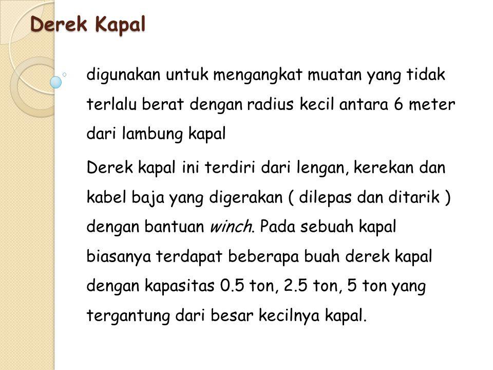 Derek Kapal digunakan untuk mengangkat muatan yang tidak terlalu berat dengan radius kecil antara 6 meter dari lambung kapal.